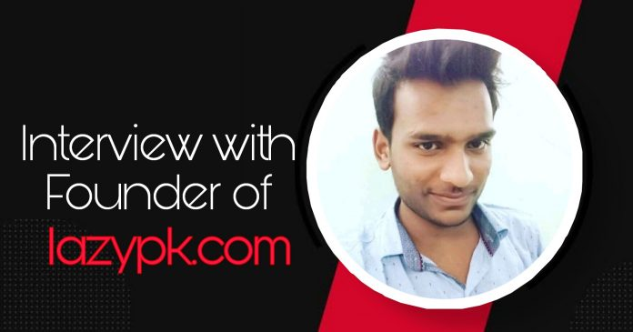 Interview with Pankaj Kashyap, Founder of LazyPk.com